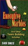Executive Marbles : And Other Team Building Activities, Sikes, Sam, 0964654121