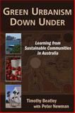 Green Urbanism down Under : Learning from Sustainable Communities in Australia, Beatley, Timothy and Newman, Peter, 1597264121
