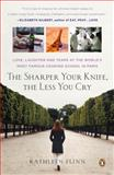 The Sharper Your Knife, the Less You Cry, Kathleen Flinn, 0143114131