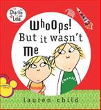 Whoops! But It Wasn't Me, Lauren Child, 0448444135