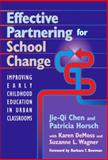 Effective Partnering for School Change : Improving Early Childhood Education in Urban Classrooms, Chen, Jie-Qi, 0807744131