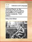 Jemima Placid; or, the Advantage of Good-Nature, Exemplifiedin a Variety of Familiar Incidents, Mary Ann Kilner, 1170124135