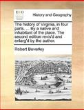 The History of Virginia, in Four Parts by a Native and Inhabitant of the Place the Second Edition Revis'D and Enlarg'D by the Author, Robert Beverley, 1170674135