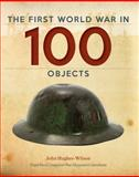 The First World War in 100 Objects, John Hughes-Wilson and Mark Hawkins-Dady, 1770854134