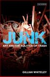 Junk : Art and the Politics of Trash, Whiteley, Gillian, 1848854137