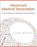 Advanced Medical Transcription : Critical Thinking in Healthcare Documentation, Bryan, Laura, 0138014132