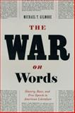 The War on Words : Slavery, Race, and Free Speech in American Literature, Gilmore, Michael T., 0226294137