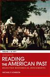 Reading the American Past: Volume I: To 1877 : Selected Historical Documents, Johnson, Michael P., 0312564139