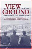 The View from the Ground : Experiences of Civil War Soldiers, , 0813124131