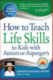 How to Teach Life Skills to Kids with Autism or Asperger's, Jennifer McIlwee Myers, 1935274139