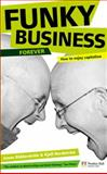 Funky Business Forever : How to Enjoy Capitalism, Nordstrom, Kjell and Ridderstrale, Jonas, 0273714139