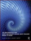 The Mathematics That Every Secondary School Math Teacher Needs to Know, Alan Sultan and Alice F. Artzt, 0415994136
