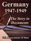 Germany 1947-1949 : The Story in DocumentS, U.S. Department of State, 1410224139