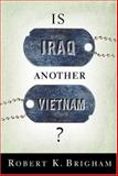 Is Iraq Another Vietnam?, Robert Brigham and Robert K. Brigham, 1586484133