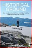 Historical Ground : The Role of History in Contemporary Landscape Architecture, Hunt, John Dixon, 0415814138