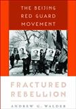 Fractured Rebellion : The Beijing Red Guard Movement, Andrew G. Walder, 0674064135