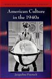 American Culture in the 1940s, Foertsch, Jacqueline, 0748624139