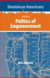 Dominican-Americans and the Politics of Empowerment, Aparicio, Ana, 0813034132