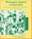 Philosophy Applied to Education : Nurturing a Democratic Community in the Classroom, Thayer-Bacon, Barbara J. and Bacon, Charles S., 0132424134