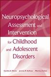Neuropsychological Assessment and Intervention for Childhood and Adolescent Disorders, Riccio, Cynthia A. and Sullivan, Jeremy R., 0470184132