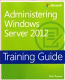 Administering Windows Server 2012, Thomas, Orin, 0735674132