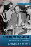 American Realities : Historical Episodes from Reconstruction to the Present, Volume 2, Youngs, J. William T., 0205764134