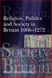 Religion, Politics and Society in Britain, 1066-1272, Mayr-Harting, Henry, 058241413X