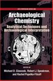 Archaelogical Chemistry : Analytical Techniques and Archaeological Interpretation, Michael D. Glascock, Robert J. Speakman, Rachel S. Popelka-Filcoff, 0841274134