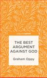 The Best Argument Against God, Oppy, Graham, 1137354135