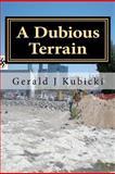 A Dubious Terrain, Gerald Kubicki, 146818413X