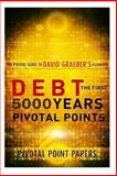 Debt the First 5000 Years Pivotal Points - the Pivotal Guide to David Graeber's Celebrated Book, Pivotal Point Pivotal Point Papers, 1493694138