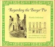 Regarding the Borgo Pio : An Architectural View of a Renaissance Street in Rome, Sutherland, Martha, 155728413X