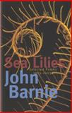 Sea Lilies, 1984-2003 : Selected Poems, Barnie, John, 1854114131