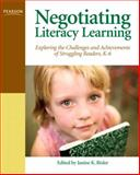 Negotiating Literacy Learning : Exploring the Challenges and Achievements of Struggling Readers, Bixler, Janine K., 0131714139