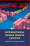 International Human Rights Lexicon, Marks, Susan and Clapham, Andrew, 0198764138