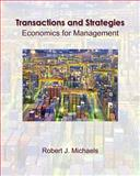 Transactions and Strategies : Economics for Management, Michaels, Robert J., 0324314132