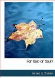 For Gold or Soul?, Lurana W. Sheldon, 0554304139