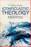 Iconoclastic Theology, F. LeRon Shults, 0748684131