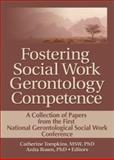 Fostering Social Work Gerontology Competence : A Collection of Papers from the First National Gerontological Social Work Conference, Tompkins, Catherine J. and Rosen, Anita L., 0789034131
