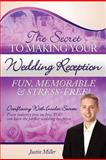 The Secret to Making Your Wedding Reception Fun, Memorable and Stress-Free!, Justin Miller, 1466404132