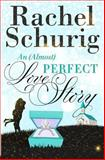 An (Almost) Perfect Love Story, Rachel Schurig, 1483924130