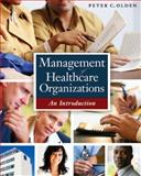 Management of Healthcare Organizations : An Introduction, Peter C. Olden, 1567934137