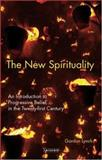 The New Spirituality : An Introduction to Progressive Belief in the Twenty-First Century, Lynch, Gordon, 1845114132