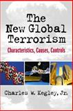 The New Global Terrorism : Characteristics, Causes, Controls, Kegley, Charles W., Jr., 0130494135