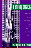A Bridging of Faiths : Religion and Politics in a New England City, Demerath, N. J., III and Williams, Rhys H., 0691074135