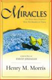 Miracles : Do They Still Happen? Why Do We Believe in Them?, Morris, Henry, 0890514135