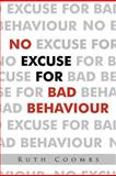 No Excuse for Bad Behaviour, Ruth Coombs, 1468534130