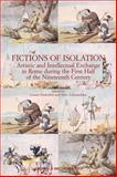 Fictions of Isolation : Artistic and Intellectual Exchange in Rome During the First Half of the Nineteenth Century: Papers from a Conference Held at the Accademia Di Danimarca, Rome, 5-7 June, 2003, Lorenz Enderlein, 8882654133