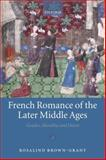 French Romance of the Later Middle Ages : Gender, Morality, and Desire, Brown-Grant, Rosalind, 0199554145