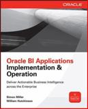 Oracle Business Intelligence Applications : Deliver Value Through Rapid Implementations, Miller, Simon and Hutchinson, William, 0071804145
